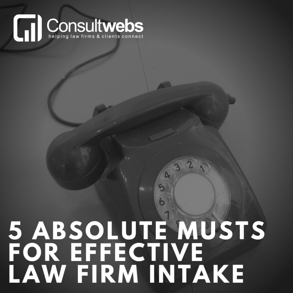 5 absolute musts for effective law firm intake