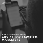 always, sometimes, never advice for law firm marketers