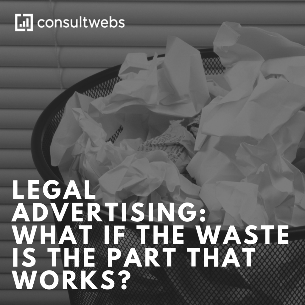 legal advertising: what if the waste is the part that works?