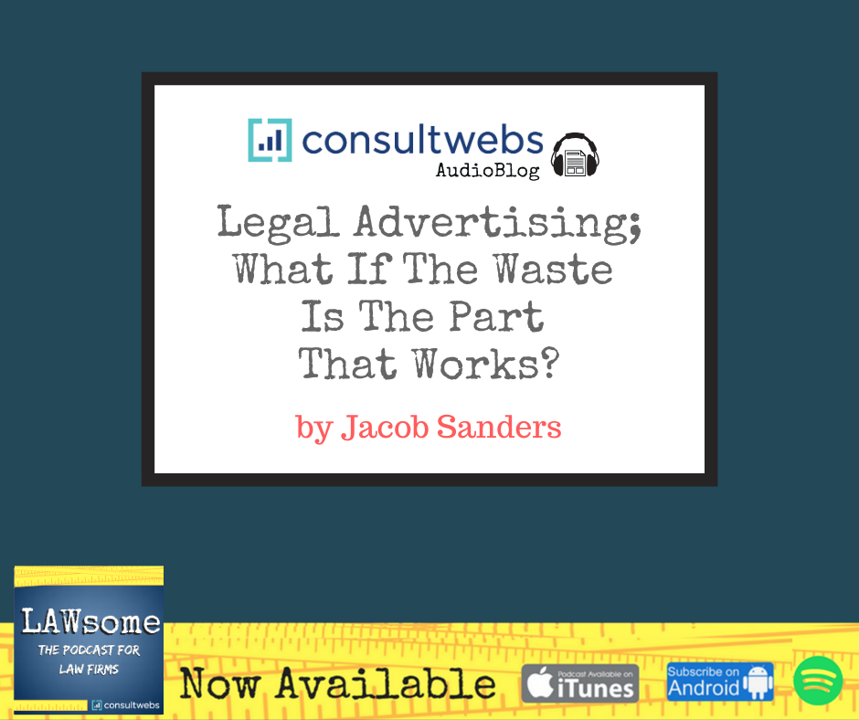 legal advertising; what if the waste is the part that works