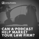 can a podcast help market your law firm?