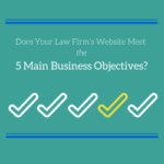 Does Your Law Firm's Website Meet the 5 Main Business Objectives?