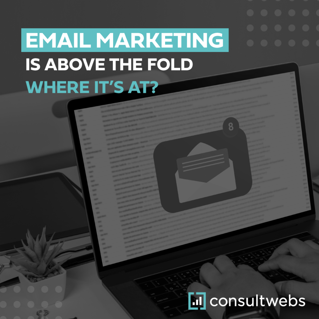 email marketing is above the fold where it's at