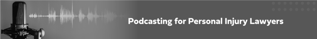 podcasting for personal injury lawyers