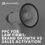 ppc for law firms: brand growth vs sales activation